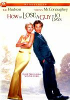 Cover image for How to lose a guy in 10 days / Paramount Pictures presents a Robert Evans/Christine Peters production and a Lynda Obst production ; a Donald Petrie film ; producers, Lynda Obst, Robert Evans, Christine Peters ; screenplay writers, Kristen Buckley, Brian Regan, Burr Steers ; director, Donald Petrie.