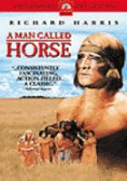 Cover image for A man called Horse / CBS DVD ; Cinema Center Films presents ; screenplay by Jack De Witt ; produced by Sandy Howard ; directed by Elliot Silverstein.