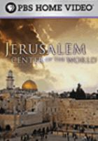 Cover image for Jerusalem : center of the world / produced by Two Cats Productions in association with Oregon Public Broadcasting ; producer, Amy Brillhart ; written by Andrew Goldberg and Ray Suarez ; produced and directed by Andrew Goldberg.