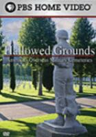 Cover image for Hallowed grounds : America's overseas military cemeteries / a production of New Voyage Communications ; directed by Robert Uth ; produced and written by Robert Uth and Glenn Marcus ; executive producers, Robert & Simonida Uth.
