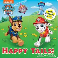 Cover image for PAW Patrol. Happy tails! [board book] : slide-a-story / written by Maggie Fischer ; illustrated by Mike Jackson ; designed by Mariel Lopez-Cotero.