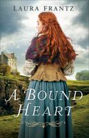 Cover image for A bound heart / Laura Frantz.
