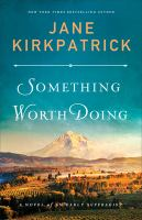 Cover image for Something worth doing : a novel of an early suffragist / Jane Kirkpatrick.