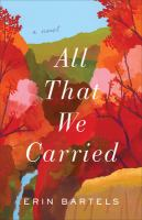 Cover image for All that we carried / Erin Bartels.