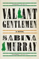 Cover image for Valiant gentlemen / Sabina Murray.