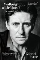 Cover image for Walking with ghosts : a memoir / Gabriel Byrne.