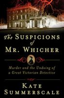 Cover image for The suspicions of Mr. Whicher : a shocking murder and the undoing of a great Victorian detective / Kate Summerscale.