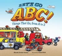 Cover image for Let's go ABC! : things that go, from A to Z / by Rhonda Gowler Greene ; illustrated by Daniel Kirk.