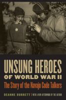 Cover image for Unsung heroes of World War II : the story of the Navajo code talkers / Deanne Durrett ; with a new afterword by the author.