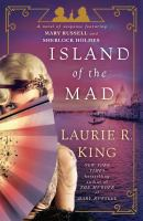 Cover image for Island of the mad : a novel of suspense featuring Mary Russell and Sherlock Holmes / Laurie R. King.