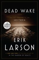 Cover image for Dead wake [text (large print)] : the last crossing of the Lusitania / Erik Larson.