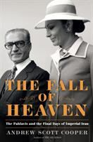 Cover image for The fall of heaven : the Pahlavis and the final days of imperial Iran / Andrew Scott Cooper.