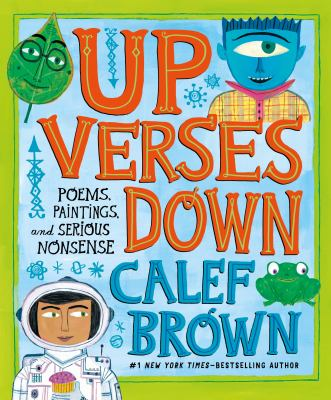 Cover image for Up verses down : poems, paintings, and serious nonsense / Calef Brown.