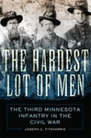 Cover image for The hardest lot of men : the Third Minnesota Infantry in the Civil War / Joseph C. Fitzharris.