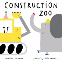 Cover image for Construction zoo / Jennifer Thorne ; pictures by Susie Hammer.