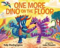 Cover image for One more dino on the floor / Kelly Starling Lyons ; pictures by Luke Flowers.