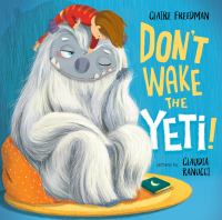 Cover image for Don't wake the yeti! / Claire Freedman ; pictures by Claudia Ranucci.