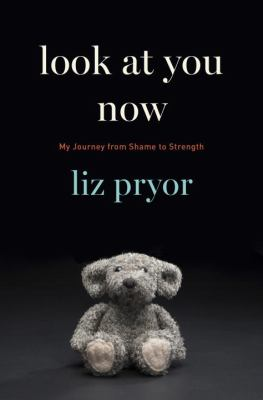 Cover image for Look at you now : my journey from shame to strength / Liz Pryor.