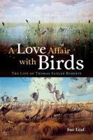 Cover image for A love affair with birds : the life of Thomas Sadler Roberts / Sue Leaf.