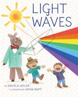Cover image for Light waves / David A. Adler ; illustrated by Anna Raff.