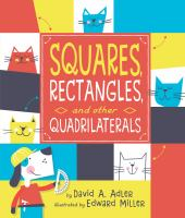 Cover image for Squares, rectangles, and other quadrilaterals / by David A. Adler ; illustrated by Edward Miller.