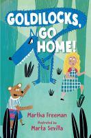 Cover image for Goldilocks, go home / Martha Freeman ; illustrated by Marta Sevilla.