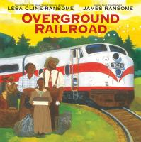 Cover image for Overground railroad / Lesa Cline-Ransome, James Ransome.