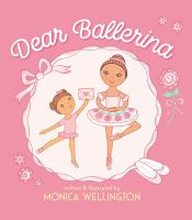 Cover image for Dear ballerina / written & illustrated by Monica Wellington.