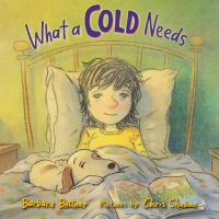 Cover image for What a cold needs / Barbara Bottner ; pictures by Chris Sheban.