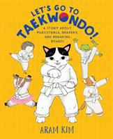 Cover image for Let's go to taekwondo : a story about persistence, bravery, and breaking boards / Aram Kim.