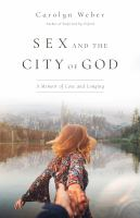 Cover image for Sex and the city of God : a memoir of love and longing / Carolyn Weber.