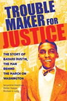 Cover image for Trouble maker for justice : the story of Bayard Rustin, the man behind the march on Washington / Jacqueline Houtman, Walter Naegle, Michael G. Long.