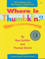 Cover image for Where is Thumbkin? : over 500 activities to use with songs you already know / by Pam Schiller and Thomas Moore ; illustrations by Cheryl Kirk Noll.