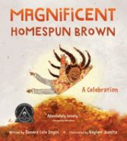Cover image for Magnificent homespun brown : a celebration / written by Samara Cole Doyon ; illustrated by Kaylani Juanita.