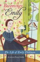 Cover image for Becoming Emily : the life of Emily Dickinson / Krystyna Poray Goddu.