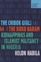 Cover image for The Chibok Girls : The Boko Haram Kidnappings and Islamic Militancy in Nigeria / Helon Habila.