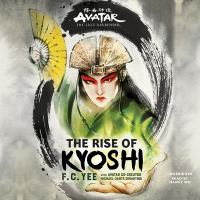 Cover image for Avatar, the last airbender. The rise of Kyoshi [sound recording] / F.C. Yee ; with Avatar co-creator Michael Dante DiMartino.