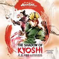 Cover image for Avatar, the last airbender. The shadow of Kyoshi [sound recording] / F. C. Yee with Avatar co-creator Michael Dante DiMartino.