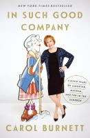 Cover image for In such good company : eleven years of laughter, mayhem, and fun in the sandbox / Carol Burnett.