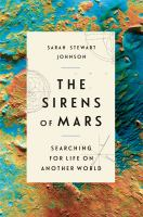 Cover image for The sirens of Mars : searching for life on another world / Sarah Stewart Johnson.