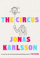 Cover image for The circus / Jonas Karlsson, [translated from the Swedish by Neil Smith].