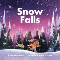 Cover image for Snow falls / Kate Gardner ; illustrated by Brandon James Scott.