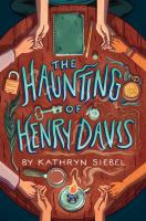 Cover image for The haunting of Henry Davis / Kathryn Siebel.