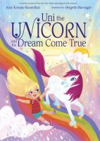 Cover image for Uni the unicorn and the dream come true / Amy Krouse Rosenthal ; illustrated by Brigette Barrager.