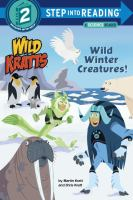 Cover image for Wild Kratts. Wild winter creatures! / by Martin Kratt and Chris Kratt