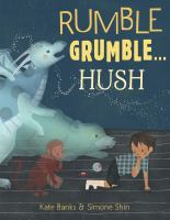 Cover image for Rumble grumble...hush / written by Kate Banks ; illustrated by Simone Shin.
