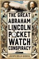 Imagen de portada para The great Abraham Lincoln pocket watch conspiracy / Jacopo della Quercia.