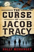 Cover image for The curse of Jacob Tracy : a novel / Holly Messinger.