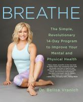 Cover image for Breathe : the simple, revolutionary 14-day program to improve your mental and physical health / Dr. Belisa Vranich.