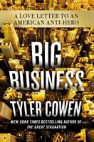 Cover image for Big business : a love letter to an American anti-hero / Tyler Cowen.
